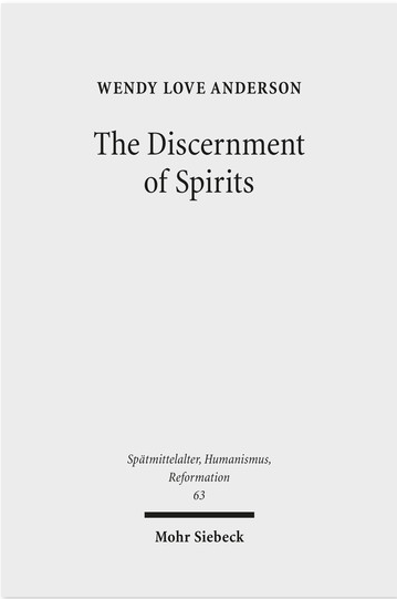 The Discernment of Spirits: Assessing Visions and Visionaries in the Late Middle Ages (Spatmittelalter, Humanismus, Reformation: Studies in the Late Middle Ages, Humanism and the Reformation)