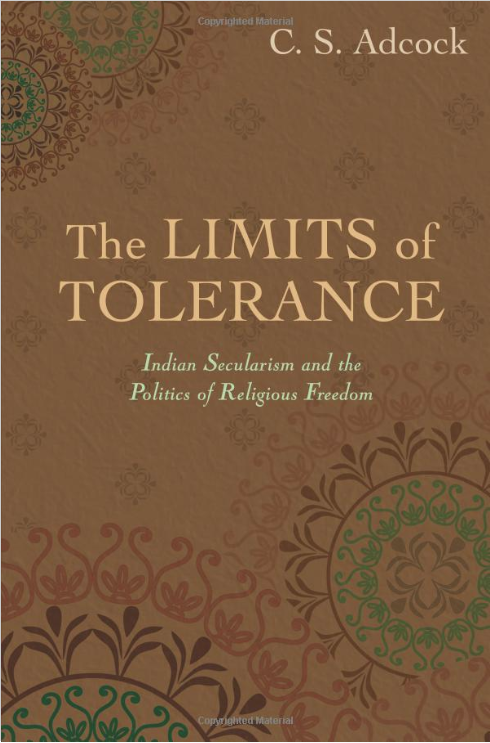 The Limits of Tolerance: Indian Secularism and the Politics of Religious Freedom