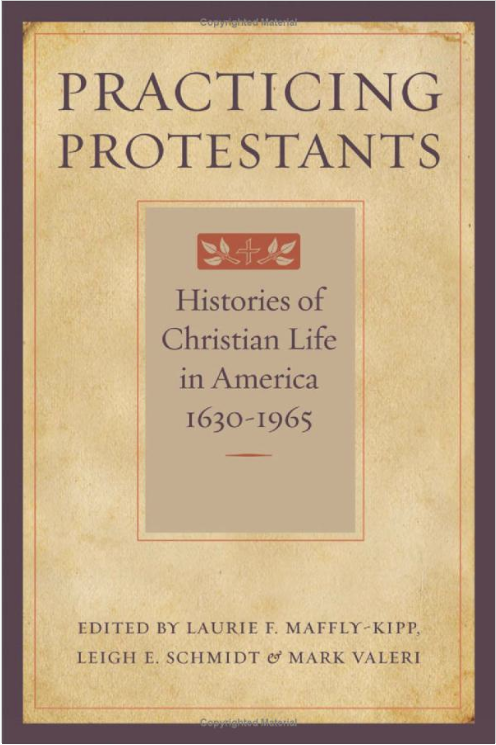Practicing Protestants: Histories of Christian Life in America, 1630–1965 (Lived Religions)